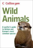 John A. Burton - Collins Gem: Wild Animals: A Spotter's Guide to Britain and Europe's Most Common Species - 9780007284108 - V9780007284108