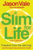 Vale, Jason - The Juice Master Slim for Life: Freedom from the Diet Trap - 9780007284924 - KTG0016268