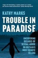 Marks, Kathy - TROUBLE IN PARADISE: UNCOVERING THE DARK SECRETS OF BRITAIN'S MOST REMOTE ISLAND - 9780007286140 - KNW0010227