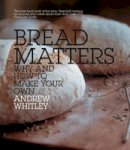 Whitley, Andrew - Bread Matters - 9780007298495 - 9780007298495