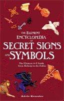 Nozedar, Adele - The Element Encyclopedia of Secret Signs and Symbols: The Ultimate A-Z Guide from Alchemy to the Zodiac. Adele Nozedar - 9780007298969 - V9780007298969