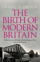 Pryor, Francis - The Birth of Modern Britain: A Journey Into Britain's Archaeological Past: 1550 to the Present - 9780007299126 - 9780007299126