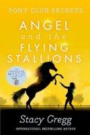 Stacy Gregg - Angel and the Flying Stallions (Pony Club Secrets) - 9780007299300 - V9780007299300