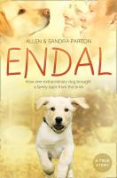 Parton, Allen - Endal: How One Extraordinary Dog Brought a Family Back from the Brink. Allen & Sandra Parton with Gill Paul - 9780007303007 - KTG0011219
