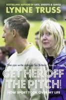 Truss, Lynne - Get Her Off the Pitch!: How Sport Took Over My Life - 9780007305759 - KIN0008081