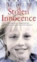 Wall, Elissa - Stolen Innocence: My story of growing up in a polygamous sect, becoming a teenage bride, and breaking free - 9780007307418 - KTG0006225