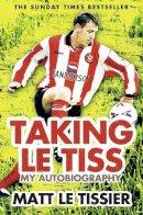 Tissier, Matt Le - Taking Le Tiss: My Autobiography - 9780007310920 - V9780007310920