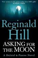 Hill, Reginald - Asking for the Moon - 9780007313150 - V9780007313150