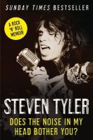 Tyler, Steven - Does the Noise in My Head Bother You?: A Rock 'n' Roll Memoir - 9780007319206 - V9780007319206