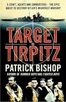 Bishop, Patrick - Target Tirpitz - 9780007319244 - KAK0011914