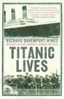 Davenport-Hines, Richard - Titanic Lives - 9780007321667 - KCD0026859
