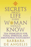 Angelis, Barbara De - Secrets About Life Every Woman Should Know: Ten Principles for Spiritual and Emotional Fulfillment - 9780007323685 - KEX0297191