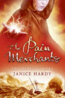 Janice Hardy - The Pain Merchants. Janice Hardy (The Healing Wars) - 9780007326792 - V9780007326792