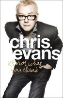 Evans, Chris - It's Not What You Think - 9780007327225 - KST0025303