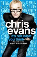Evans, Chris - It's Not What You Think - 9780007327232 - KRF0014795