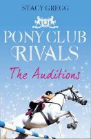 Gregg, Stacy - The Auditions (Pony Club Rivals) - 9780007333431 - V9780007333431