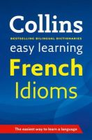 Collins Dictionaries - Collins Easy Learning French Idioms (Reference) (French and English Edition) - 9780007337354 - V9780007337354