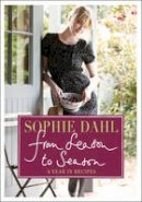 Dahl, Sophie - From Season to Season: A Year in Recipes - 9780007340514 - KRA0002884