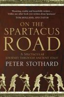 Stothard, Peter - On the Spartacus Road: A Spectacular Journey Through Ancient Italy. Peter Stothard - 9780007340804 - V9780007340804
