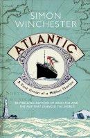 Winchester, Simon - Atlantic: A Vast Ocean of a Million Stories: The Biography of an Ocean - 9780007341399 - KSS0007347