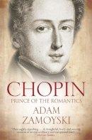 Zamoyski, Adam - Chopin: Prince of the Romantics - 9780007341856 - V9780007341856