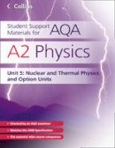 Dave Kelly - A2 Physics Unit 5, . Nuclear, Thermal Physics and Option Units (Aqa Student Support Materials) - 9780007343867 - V9780007343867