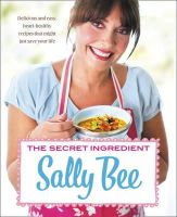 Bee, Sally - The Secret Ingredient: Delicious, Easy Recipes Which Might Just Save Your Life - 9780007344062 - KSG0015296
