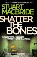 MacBride, Stuart - Shatter the Bones (Logan Mcrae 7) - 9780007344246 - V9780007344246