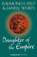 Feist, Raymond E., Wurts, Janny - Daughter of the Empire (Empire Trilogy 1) - 9780007349159 - V9780007349159
