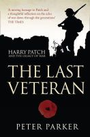 Parker, Peter - The Last Veteran: Harry Patch and the Legacy of War - 9780007357963 - 9780007357963