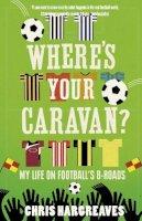 Chris Hargreaves - Where's Your Caravan? - 9780007364145 - 9780007364145