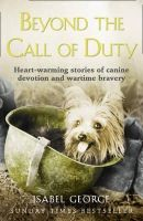 Isabel George - Beyond the Call of Duty: Heart-warming Stories of Canine Devotion and Wartime Bravery - 9780007371518 - V9780007371518