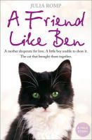 Romp, Julia - A Friend Like Ben: A Mother Desperate for Love. a Little Boy Unable to Show It. a Cat That Brought Them Together. by Julia Romp - 9780007382743 - KRA0011507