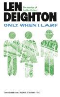 Deighton, Len - Only When I Larf - 9780007385867 - KRA0009650