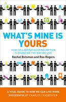 Botsman, Rachel - What's Mine Is Yours: The Rise of Collaborative Consumption. Rachel Botsman, Roo Rogers - 9780007395910 - KKD0002039