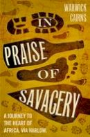 Warwick Cairns - In Praise of Savagery - 9780007414031 - V9780007414031