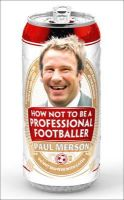 Merson, Paul - How Not to Be a Professional Footballer - 9780007424979 - 9780007424979