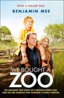 Mee, Benjamin - We Bought a Zoo: The Amazing True Story of a Young Family, a Broken down Zoo, and the 200 Wild Anima - 9780007431823 - V9780007431823