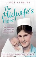 Fairley, Linda - Midwife's Here!: The Enchanting True Story of Britain's Longest Serving Midwife - 9780007446308 - V9780007446308