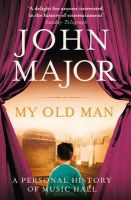 Major, John - My Old Man: A Personal History of Music Hall - 9780007450145 - KEX0305428