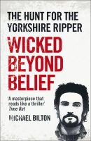 Bilton, Michael - Wicked Beyond Belief: The Hunt for the Yorkshire Ripper - 9780007450732 - V9780007450732