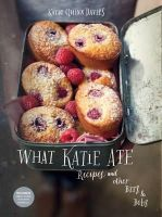 Davies, Katie Quinn - What Katie Ate: Recipes and Other Bits and Bobs - 9780007458592 - V9780007458592