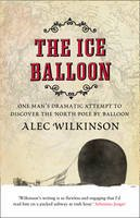 Wilkinson, Alec - The Ice Balloon - 9780007460038 - V9780007460038