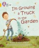 Nesbitt, Kenn - I'm Growing a Truck in the Garden: Gold/Band 9 (Collins Big Cat) - 9780007462001 - V9780007462001