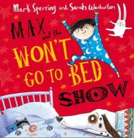 Sperring, Mark - Max and the Won't Go to Bed Show - 9780007468386 - V9780007468386