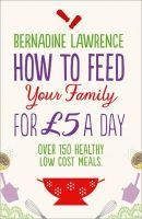 Lawrence, Bernadine - How to Feed Your Family for GBP5 a Day - 9780007485659 - V9780007485659