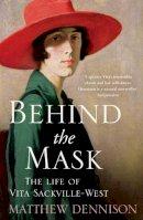 Dennison, Matthew - Behind the Mask: The Life of Vita Sackville-West - 9780007486984 - V9780007486984