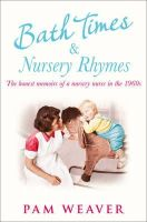 Weaver, Pam - Bath Times and Nursery Rhymes: The memoirs of a nursery nurse in the 1960s - 9780007488445 - KRA0009119