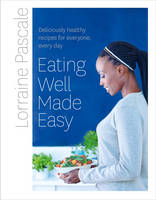 Pascale, Lorraine - Eating Well Made Easy: Deliciously healthy recipes for everyone, every day - 9780007489701 - V9780007489701