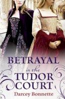 Bonnette, Darcey - Betrayal in the Tudor Court by Bonnette, Darcey (2012) Paperback - 9780007490738 - 9780007490738